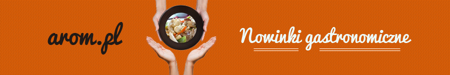 Nowinki gastronomiczne - http://arom.pl/
